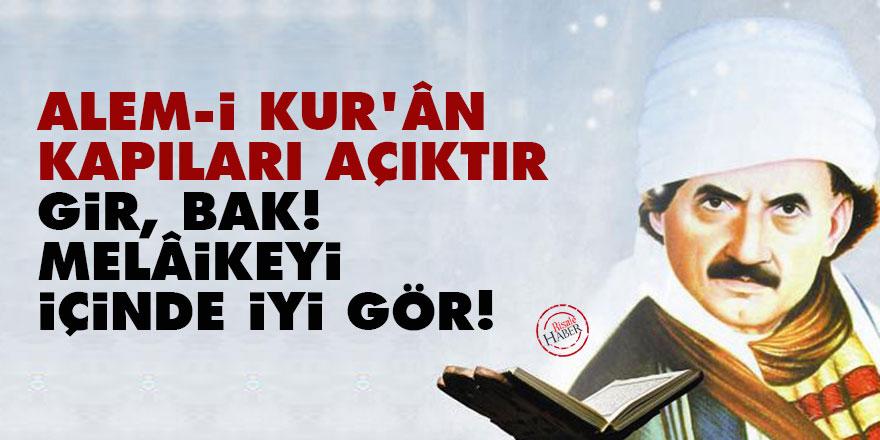 Bediüzzaman: Alem-i Kur'ân kapıları açıktır gir, bak! Melâikeyi içinde iyi gör!