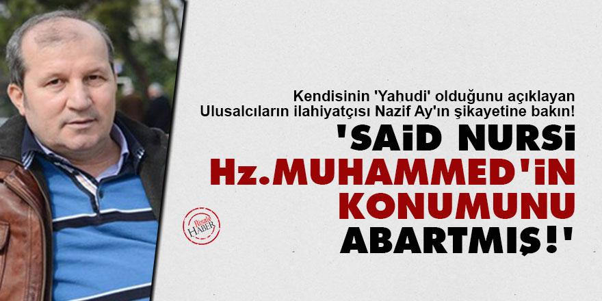 'Said Nursi Hz. Muhammed'in konumunu abartmış'