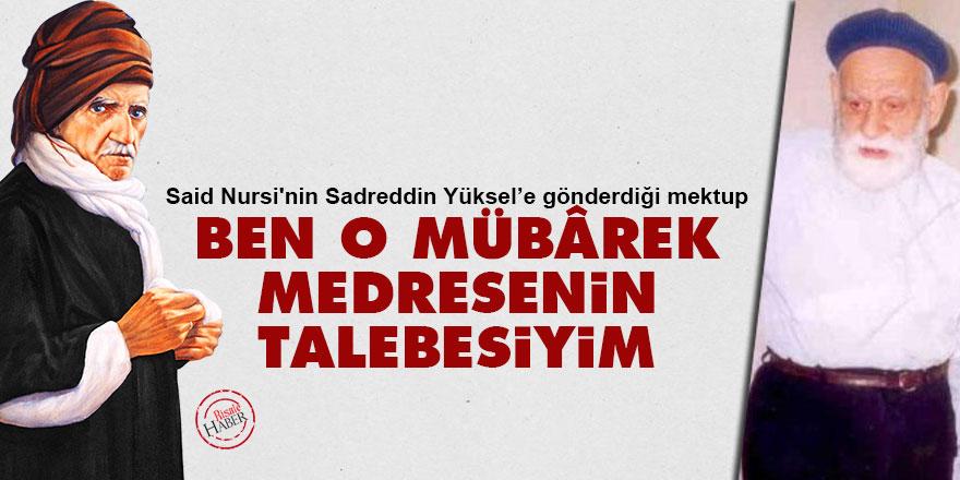 Said Nursi'den Sadreddin Yüksel'e: Ben o mübârek medresenin talebesiyim