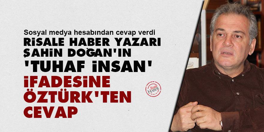 Risale Haber yazarı Şahin Doğan 'tuhaf bir insan' dedi Mustafa Öztürk cevap verdi