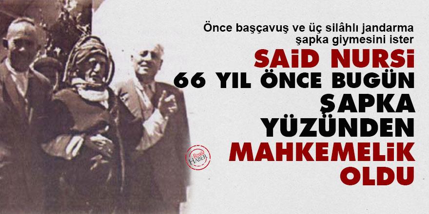 Said Nursi, 66 yıl önce bugün şapka yüzünden mahkemelik oldu