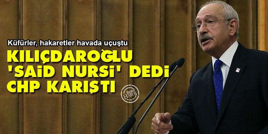 Kemal Kılıçdaroğlu 'Said Nursi' dedi CHP karıştı