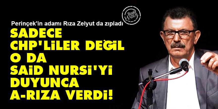 Sadece CHP'liler değil o da Said Nursi'yi duyunca A-Rıza verdi!
