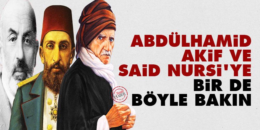 Abdülhamid, Akif ve Said Nursi'ye bir de böyle bakın