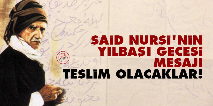 Said Nursi'nin yılbaşı gecesi mesajı: Teslim olacaklar!