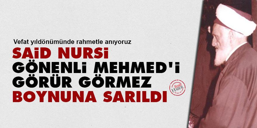 Said Nursi, Gönenli Mehmed'i görür görmez boynuna sarıldı