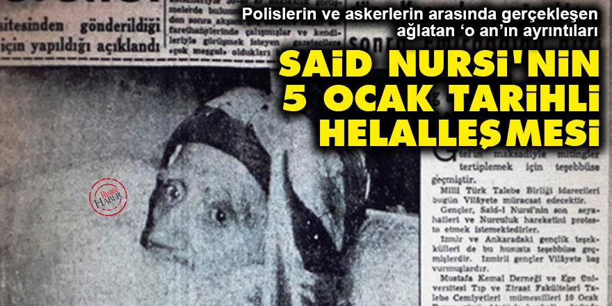 Said Nursi'nin 5 ocak tarihli helalleşmesi