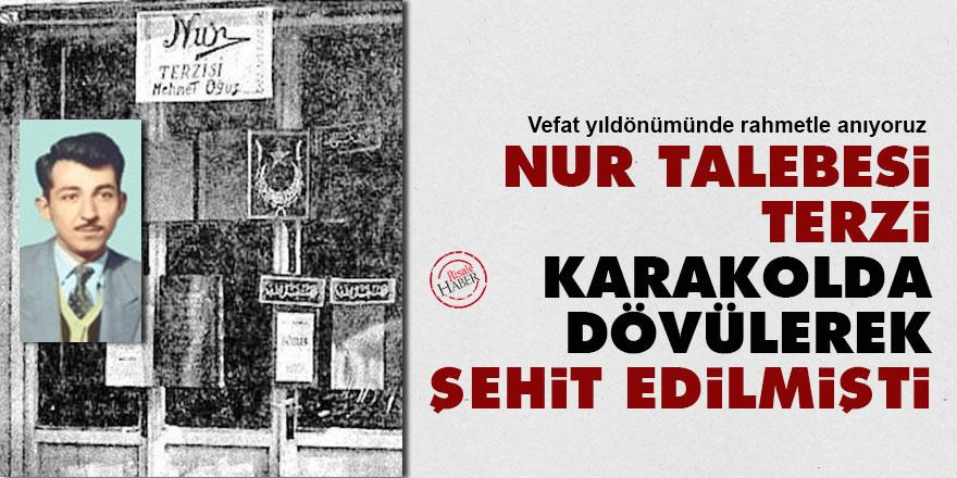 Nur talebesi Terzi Mehmet Oğuz, karakolda dövülerek şehit edilmişti