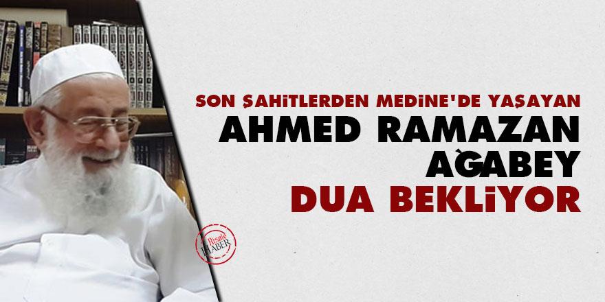 Son Şahitlerden Medine'de yaşan Ahmed Ramazan ağabey dua bekliyor