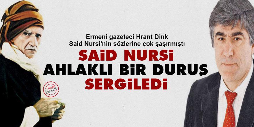 Hrant Dink: Said Nursi ahlaklı bir duruş sergiledi