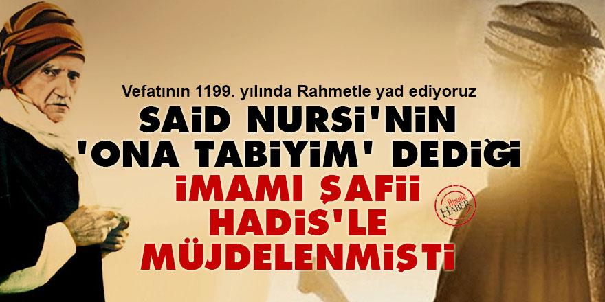Said Nursi'nin 'ona tabiyim' dediği İmamı Şafii Hadis'le müjdelenmişti