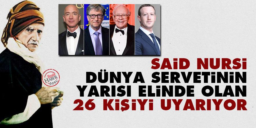 Said Nursi, dünya servetinin yarısı elinde olan 26 kişiyi uyarıyor
