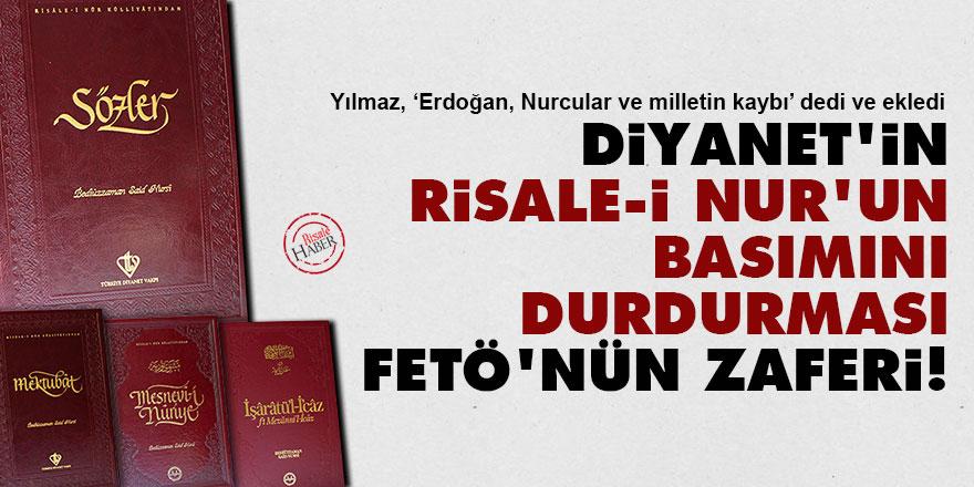 Diyanet'in Risale-i Nur'un basımını durdurması FETÖ'nün zaferi!