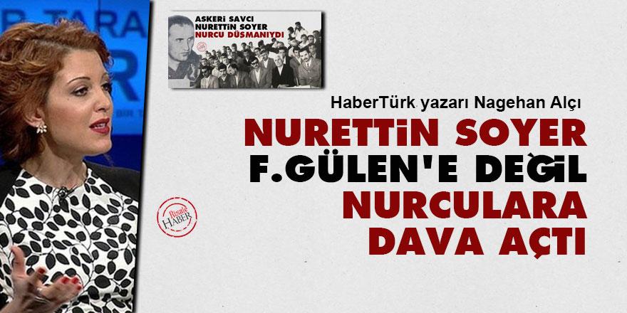 Nagehan Alçı: Nurettin Soyer F.Gülen'e değil Nurculara dava açtı