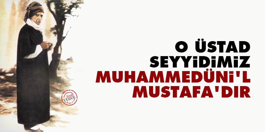 Bediüzzaman: O Üstad, Seyyidimiz Muhammedüni'l-Mustafa'dır