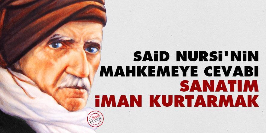 Said Nursi'nin mahkemeye cevabı: Sanatım iman kurtarmak