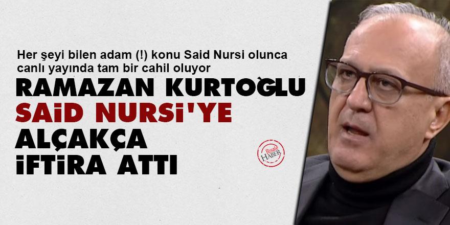 Ramazan Kurtoğlu Said Nursi'ye alçakça iftira attı