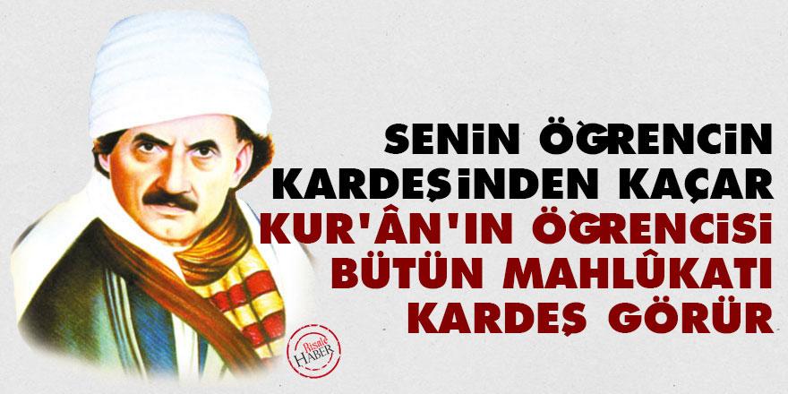 Bediüzzaman: Senin öğrencin kardeşinden kaçar Kur'ân'ın öğrencisi bütün mahlûkatı kardeş görür