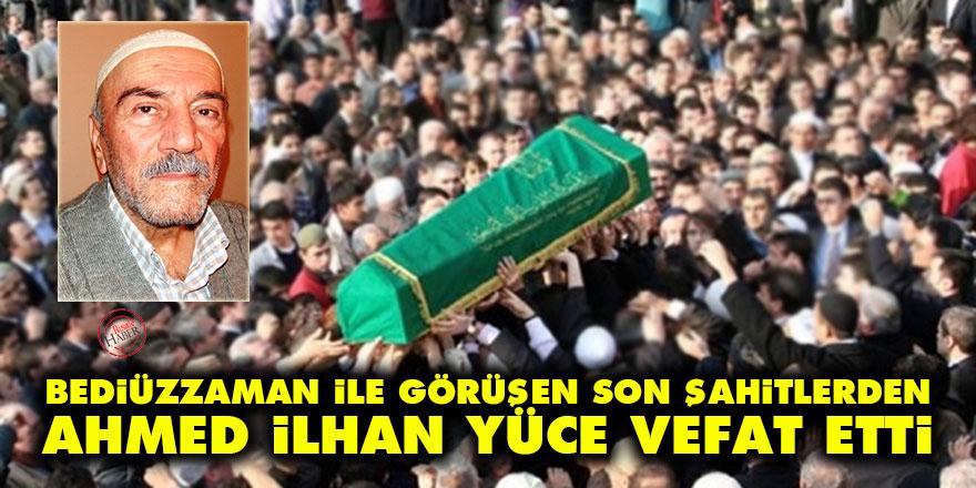Bediüzzaman ile görüşen Son Şahitlerden Ahmed İlhan Yüce vefat etti
