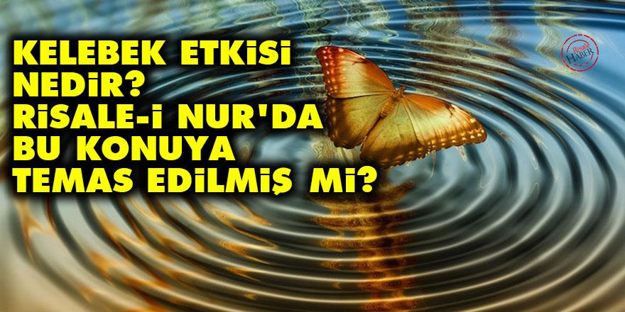 Kelebek etkisi nedir? Risale-i Nur'da bu konuya temas edilmiş mi?