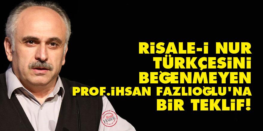 Risale-i Nur Türkçesini beğenmeyen İhsan Fazlıoğlu'na bir teklif!