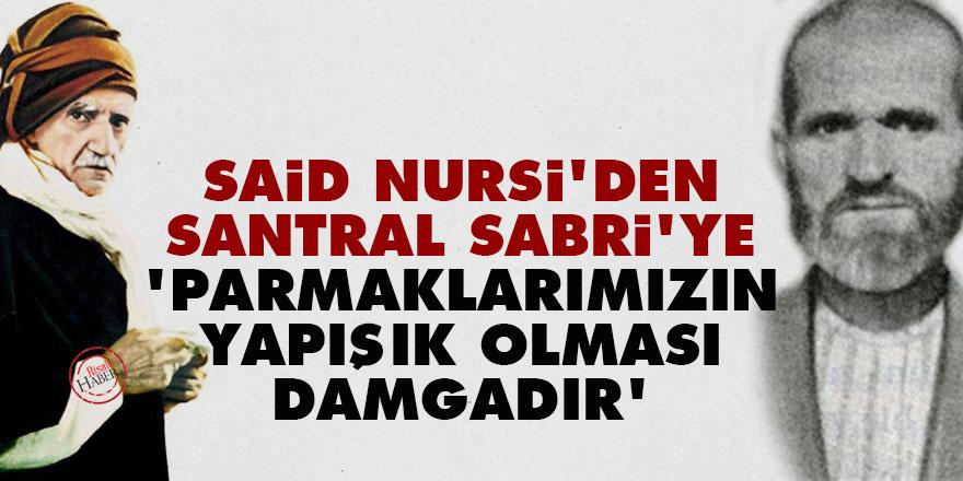 Said Nursi'den Santral Sabri'ye: Parmaklarımızın yapışık olması damgadır
