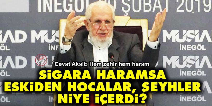 Cevat Akşit cevapladı: Sigara haramsa eskiden hocalar, şeyhler niye içerdi?