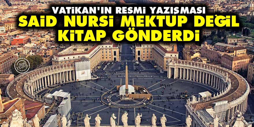 Vatikan: Said Nursi bize mektup değil kitap gönderdi