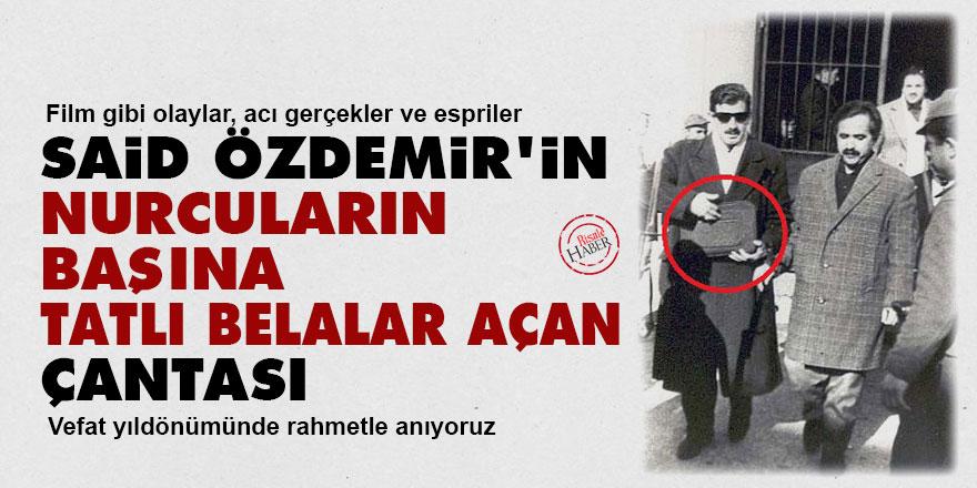 Said Özdemir'in Nurcuların başına tatlı belalar açan çantası