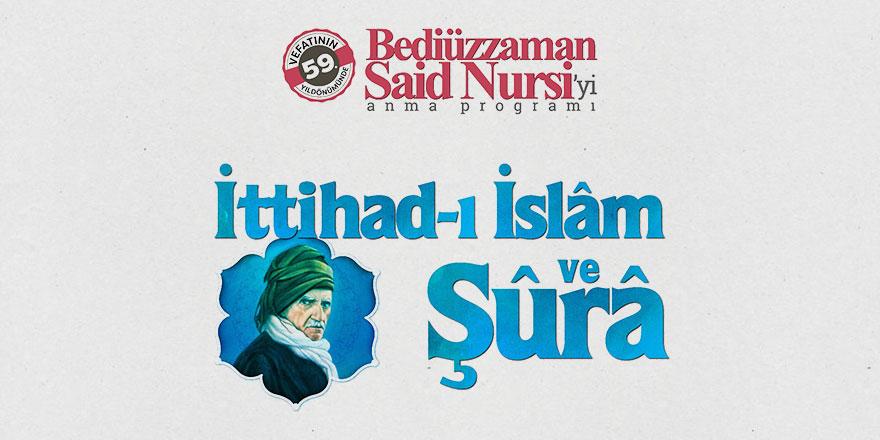 Said Nursi, 'İttihad-ı İslâm ve Şûra' konusu ile anılacak