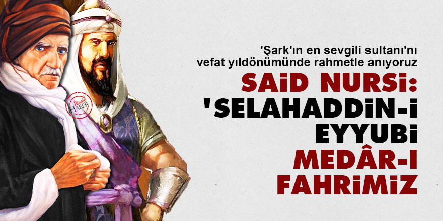 Said Nursi: Selahaddin-i Eyyubi medâr-ı fahrimiz