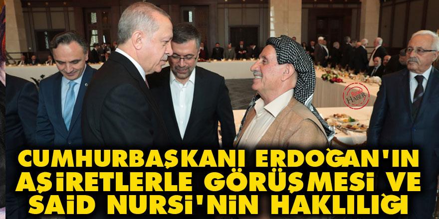Cumhurbaşkanı Erdoğan'ın aşiretlerle görüşmesi ve Said Nursi'nin haklılığı