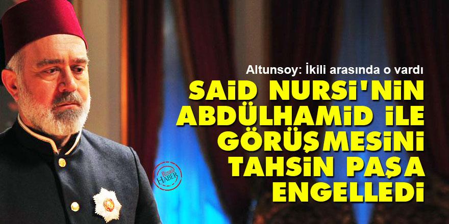 Said Nursi'nin Abdülhamid ile görüşmesini Tahsin Paşa engelledi