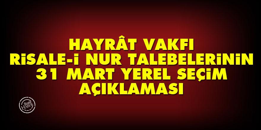 Hayrât Vakfı Risale-i Nur Talebelerinin 31 Mart yerel seçim açıklaması