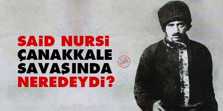 Said Nursi Çanakkale savaşında neredeydi?