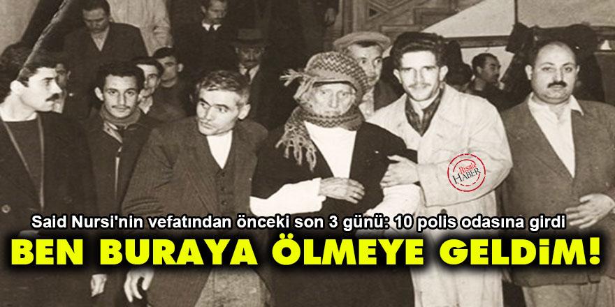 Said Nursi'nin vefatından önceki son 3 günü: Ben buraya ölmeye geldim!