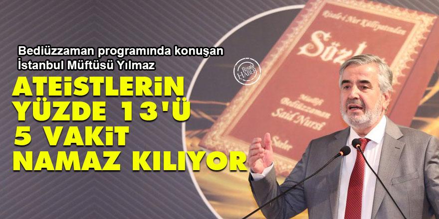 Bediüzzaman programında konuşan İstanbul Müftüsü Yılmaz: Ateistlerin yüzde 13'ü 5 vakit namaz kılıyor