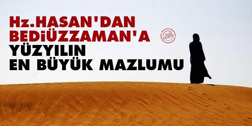 Hz. Hasan'dan Bediüzzaman'a 'yüzyılın en büyük mazlumu'
