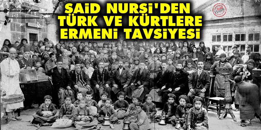 Said Nursi'den Türk ve Kürtlere Ermeni tavsiyesi