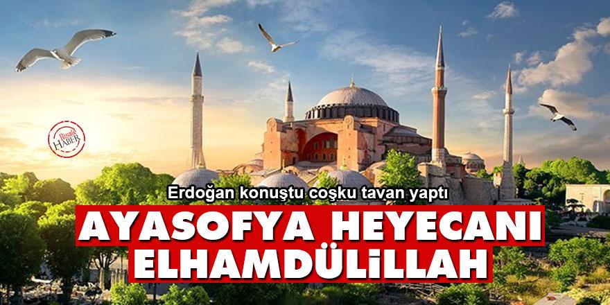 Erdoğan'ın Ayasofya sözleri coşturdu: Elhamdülillah!