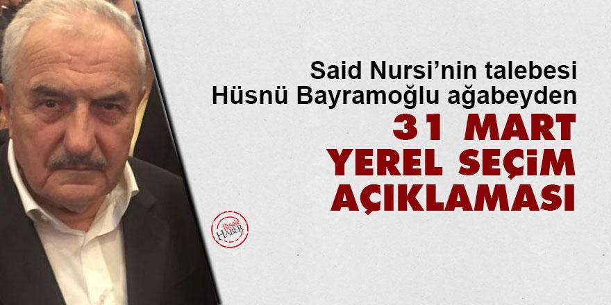 Said Nursi'nin talebesi Hüsnü Bayramoğlu ağabeyden yeni 31 Mart yerel seçim açıklaması
