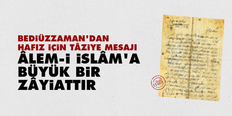 Bediüzzaman'dan hafız için tâziye mesajı: Âlem-i İslâm'a büyük bir zâyiattır