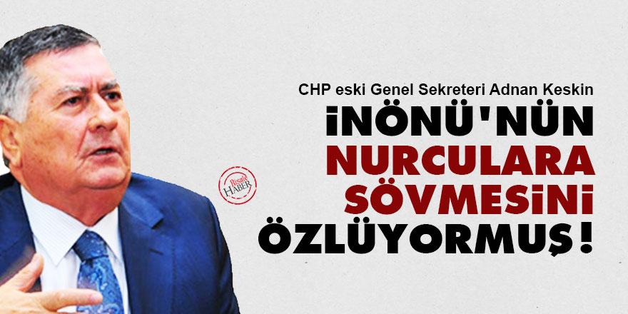 Eski CHP'li, İnönü'nün Nurculara sövmesini özlüyormuş!