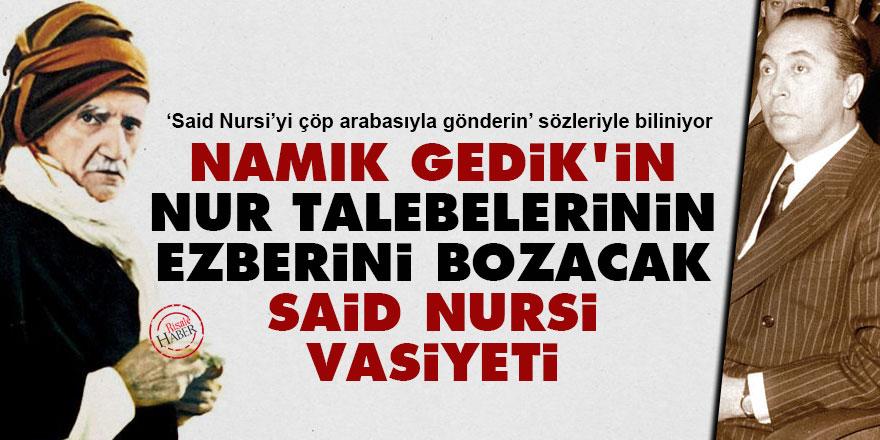 Namık Gedik'in Nur talebelerinin ezberini bozacak Said Nursi vasiyeti