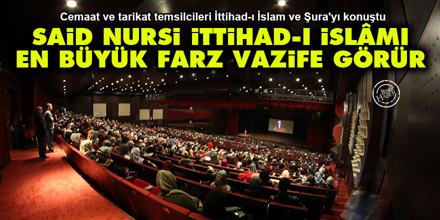Said Nursi ittihad-ı İslâmı zamanın en büyük farz vazifesi görür
