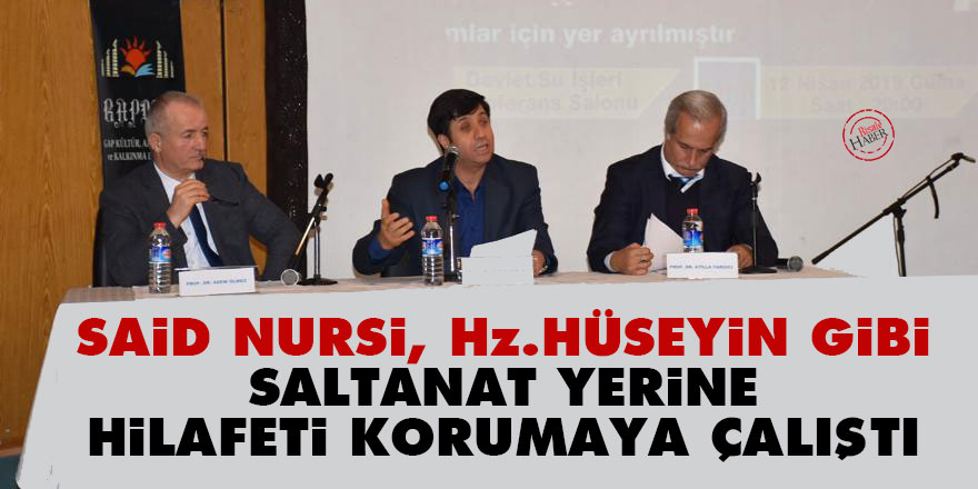 Said Nursi, Hz. Hüseyin gibi saltanat yerine Hilafeti korumaya çalıştı