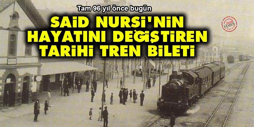 Said Nursi'nin hayatını değiştiren tarihi tren bileti