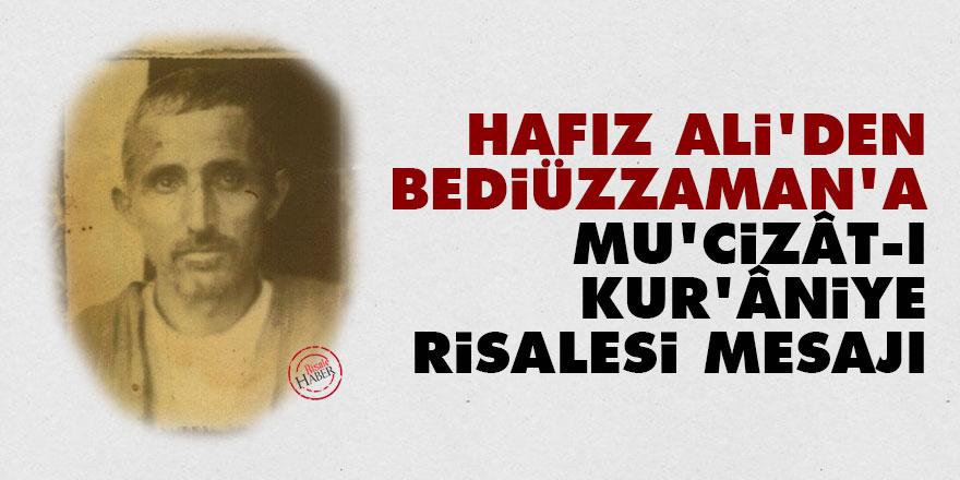 Hafız Ali'den Bediüzzaman'a Mu'cizât-ı Kur'âniye Risalesi mesajı