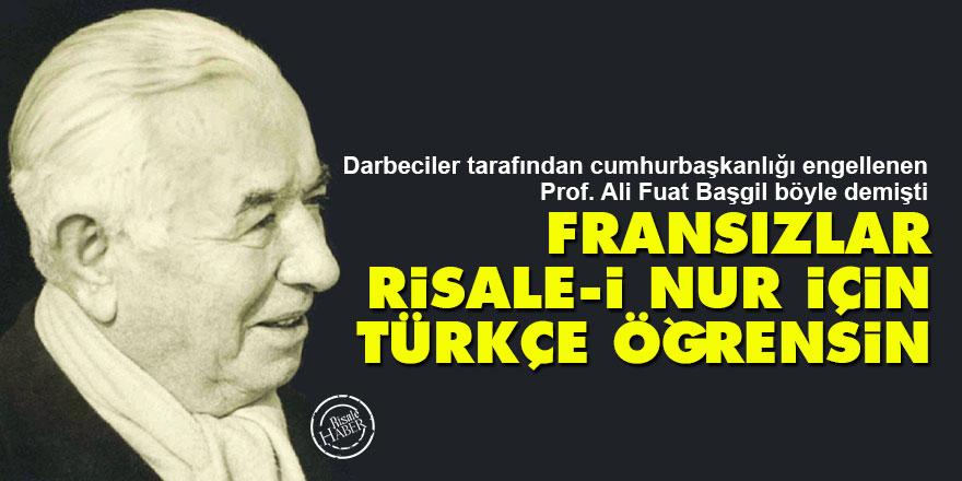 Ali Fuat Başgil: Fransızlar Risale-i Nur için Türkçe öğrensin