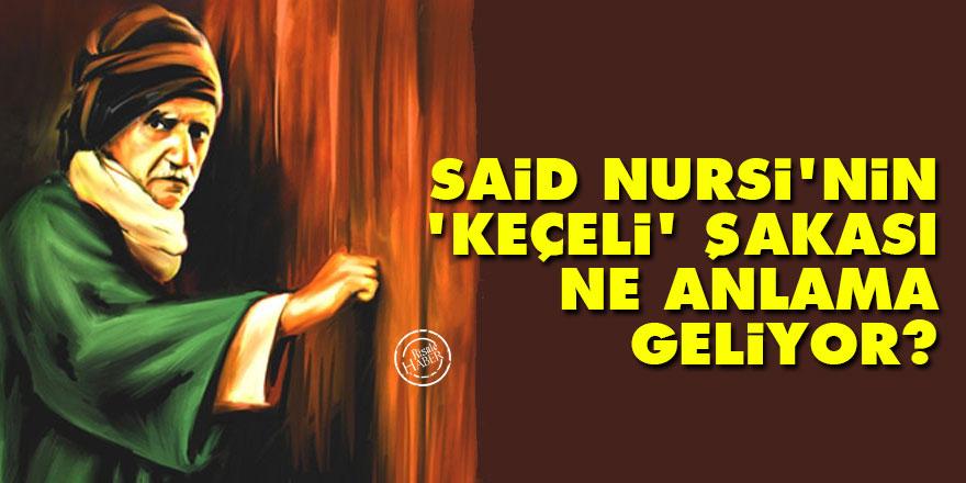 Said Nursi'nin 'Keçeli' şakası ne anlama geliyor?